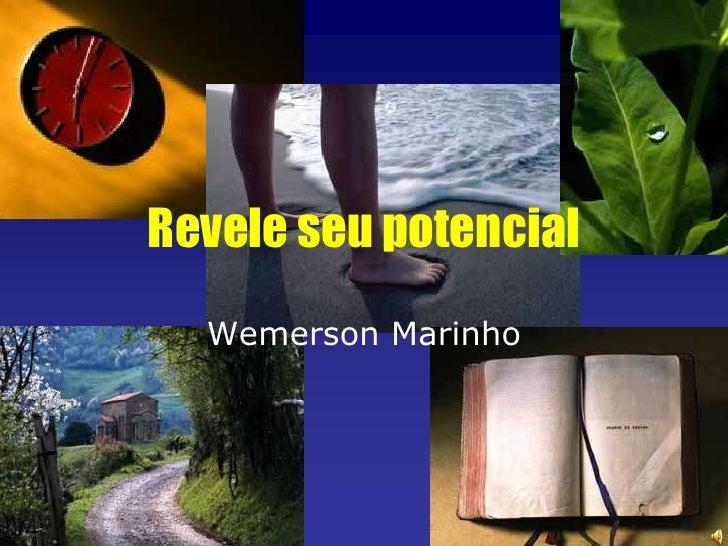 Revele seu potencial                    Wemerson Marinho     Wemerson Marinho