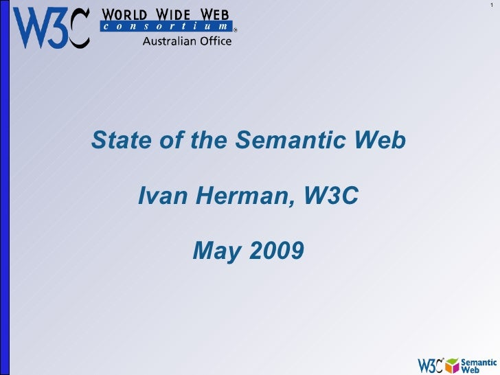 1     State of the Semantic Web     Ivan Herman, W3C          May 2009