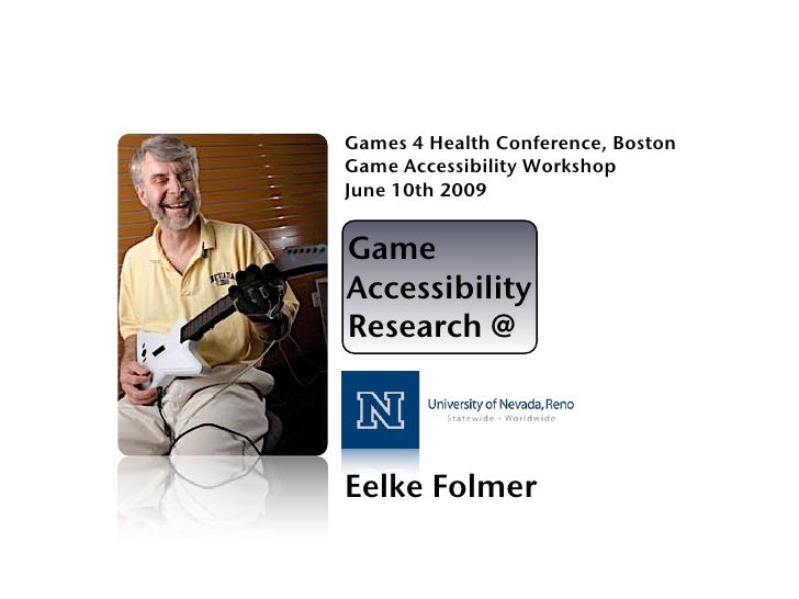 Games 4 Health Conference, Boston Game Accessibility Workshop June 10th 2009   Game Accessibility Research @     Eelke Fol...