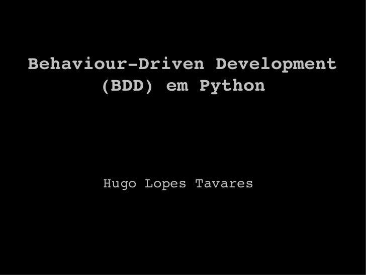 BehaviourDrivenDevelopment        (BDD)emPython           HugoLopesTavares