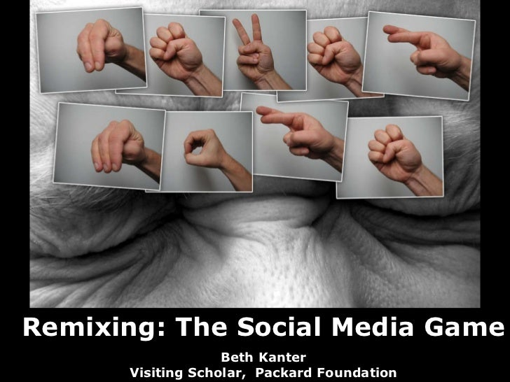 Remixing: The Social Media Game Beth Kanter Visiting Scholar,  Packard Foundation