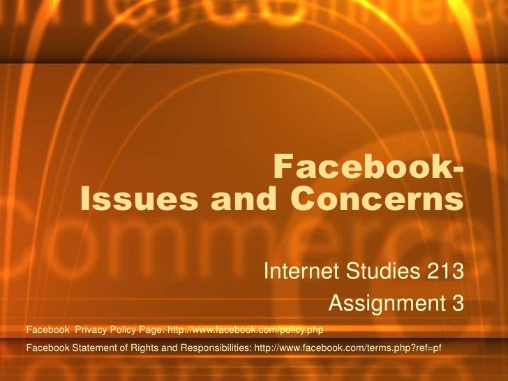 Facebook-Issues and Concerns<br />Internet Studies 213<br />Assignment 3<br />Facebook  Privacy Policy Page: http://www.fa...