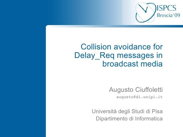 Collision avoidance for Delay_Req messages in broadcast media Augusto Ciuffoletti [email_address] Università degli Studi d...