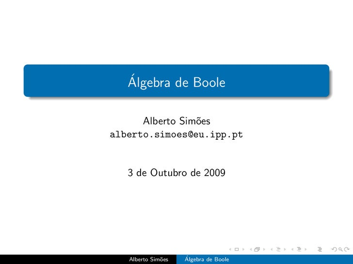 ´    Algebra de Boole        Alberto Sim˜es                  o alberto.simoes@eu.ipp.pt      3 de Outubro de 2009        A...