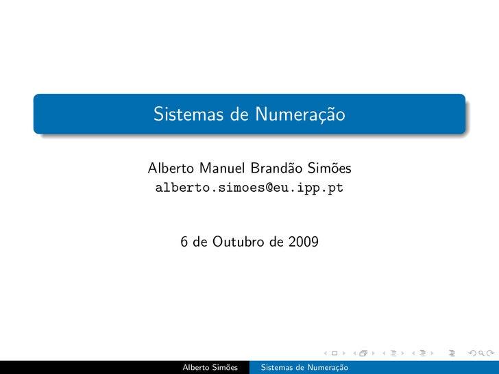 Sistemas de Numera¸˜o                   ca  Alberto Manuel Brand˜o Sim˜es                     a     o  alberto.simoes@eu.i...