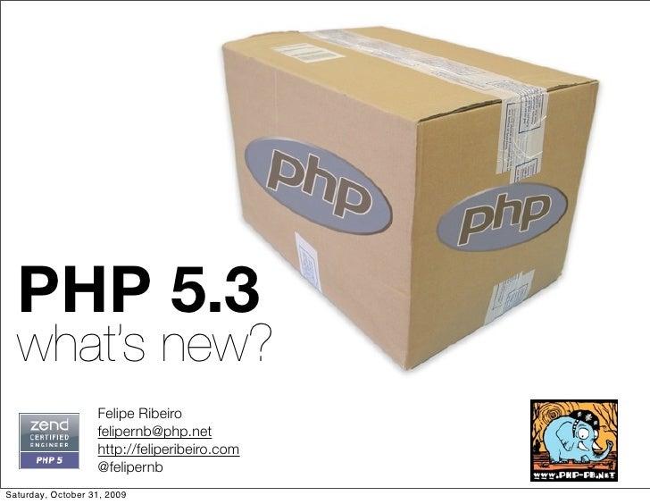PHP 5.3   what's new?                    Felipe Ribeiro                    felipernb@php.net                    http://fel...