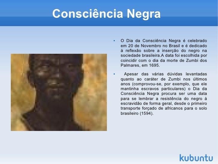 Consciência Negra  <ul><li>O Dia da Consciência Negra é celebrado em 20 de Novembro no Brasil e é dedicado à reflexão sobr...
