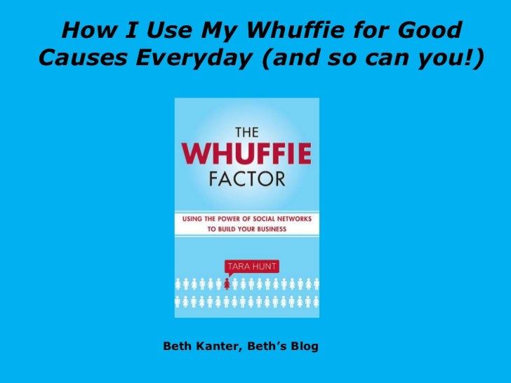 How I Use My Whuffie for Good Causes Everyday (and so can you!)<br />Beth Kanter, Beth's Blog<br />
