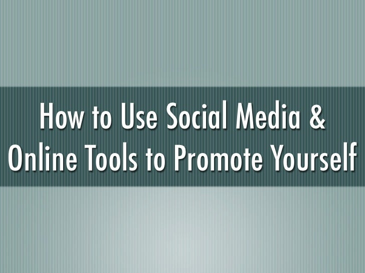 How to Use Social Media & Online Tools to Promote Yourself