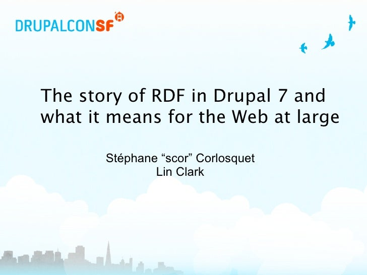 """The story of RDF in Drupal 7 and what it means for the Web at large         Stéphane """"scor"""" Corlosquet                Lin ..."""