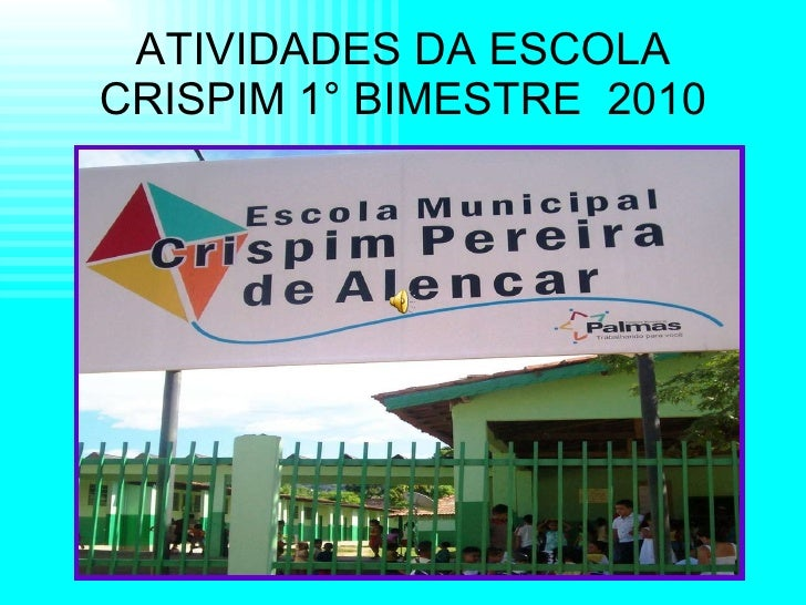 ATIVIDADES DA ESCOLA CRISPIM 1° BIMESTRE  2010