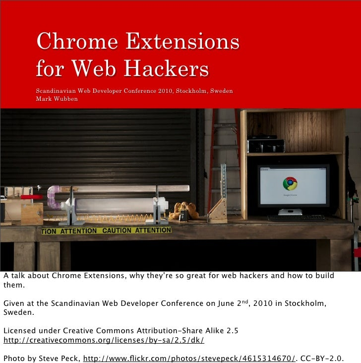 Chrome Extensions         for Web Hackers         Scandinavian Web Developer Conference 2010, Stockholm, Sweden         Ma...