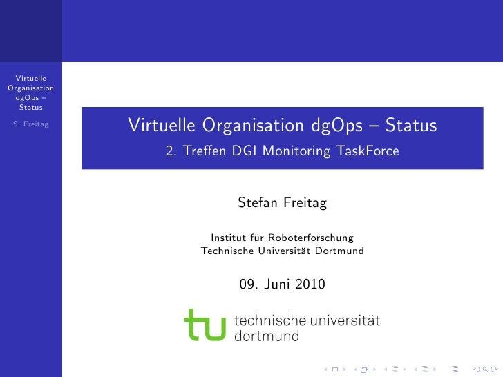 Virtuelle Organisation  dgOps –   Status   S. Freitag                Virtuelle Organisation dgOps – Status                ...