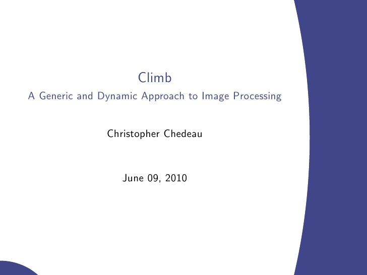 Climb A Generic and Dynamic Approach to Image Processing                  Christopher Chedeau                     June 09,...