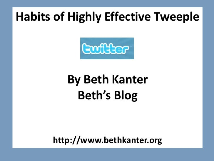 Habits of Highly Effective Tweeple<br />By Beth KanterBeth's Blog<br />http://www.bethkanter.org<br />