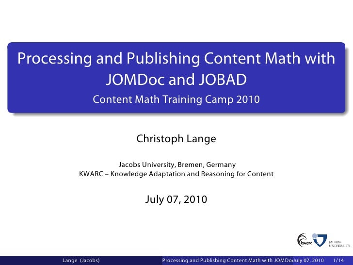 Processing and Publishing Content Math with             JOMDoc and JOBAD                  Content Math Training Camp 2010 ...