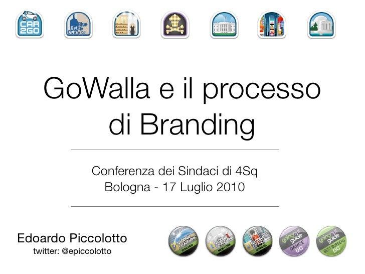 GoWalla e il processo        di Branding                  Conferenza dei Sindaci di 4Sq                    Bologna - 17 Lu...