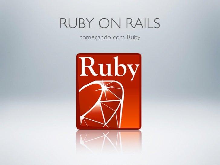 RUBY ON RAILS   começando com Ruby