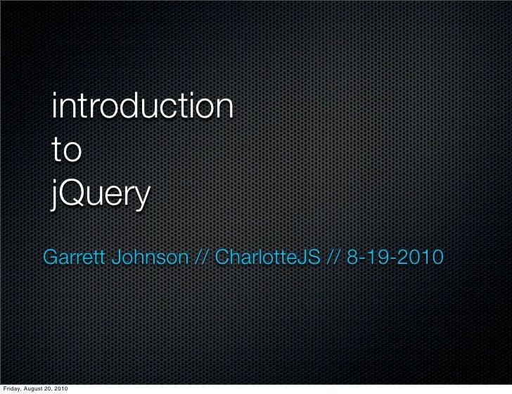 introduction                  to                  jQuery               Garrett Johnson // CharlotteJS // 8-19-2010     Fri...