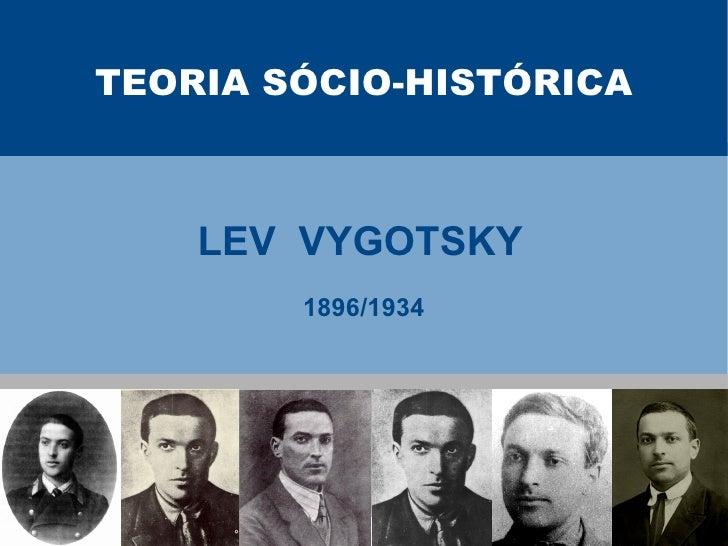 TEORIA SÓCIO-HISTÓRICA        LEV VYGOTSKY         1896/1934