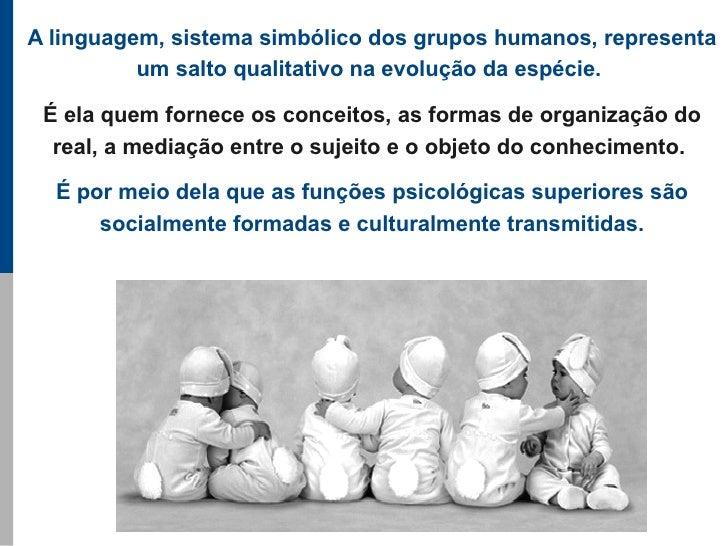 A linguagem, sistema simbólico dos grupos humanos, representa           um salto qualitativo na evolução da espécie.   É e...