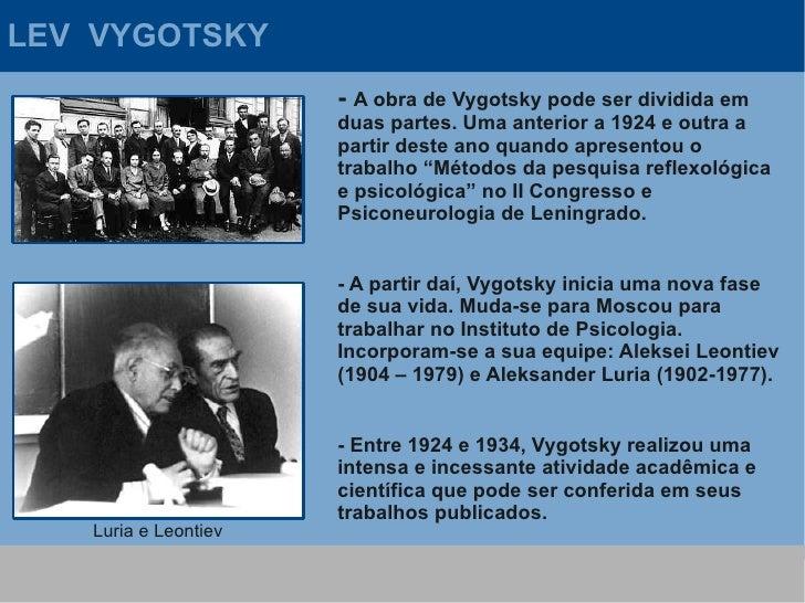 LEV VYGOTSKY                       - A obra de Vygotsky pode ser dividida em                       duas partes. Uma anteri...