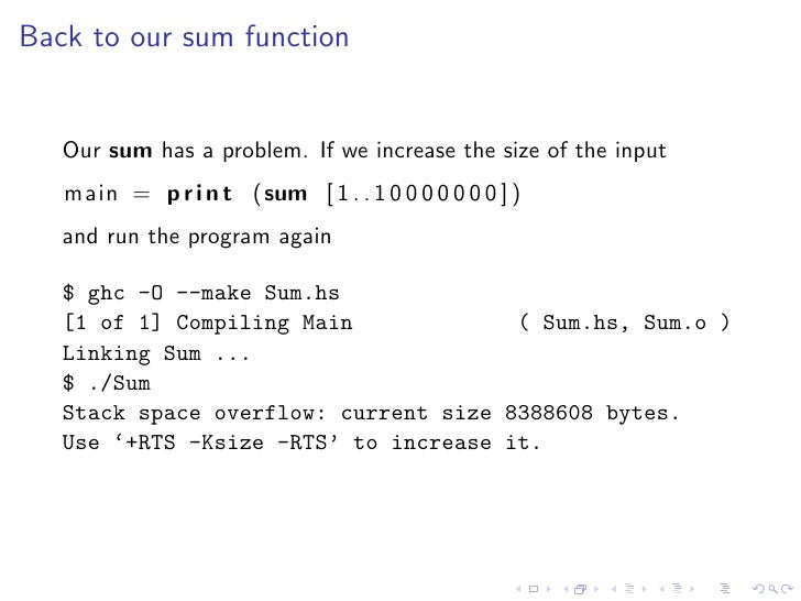 Back to our sum function      Our sum has a problem. If we increase the size of the input    main = p r i n t (sum [ 1 . ....