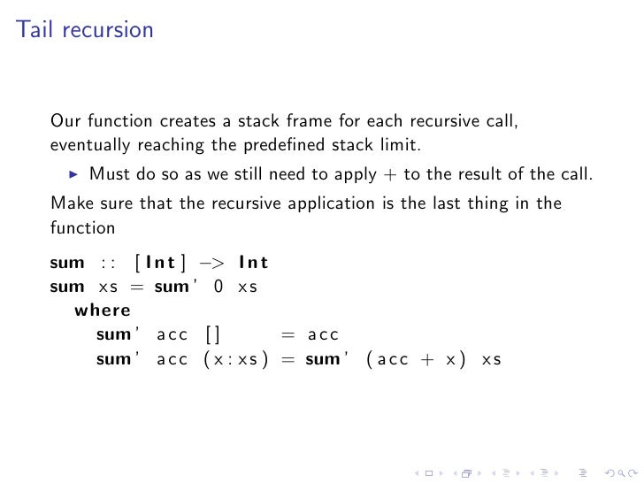Tail recursion      Our function creates a stack frame for each recursive call,    eventually reaching the predefined stack...