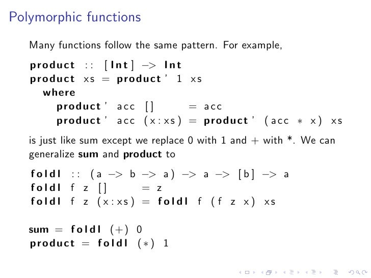 Polymorphic functions    Many functions follow the same pattern. For example,    product : : [ I n t ] −> I n t    product...