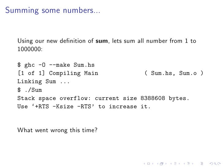 Summing some numbers...     Using our new definition of sum, lets sum all number from 1 to   1000000:    $ ghc -O --make Su...