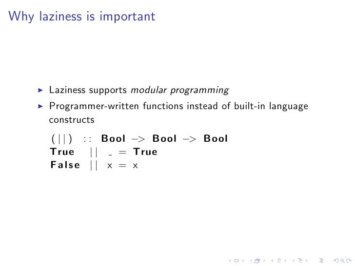 Why laziness is important           Laziness supports modular programming       Programmer-written functions instead of bu...