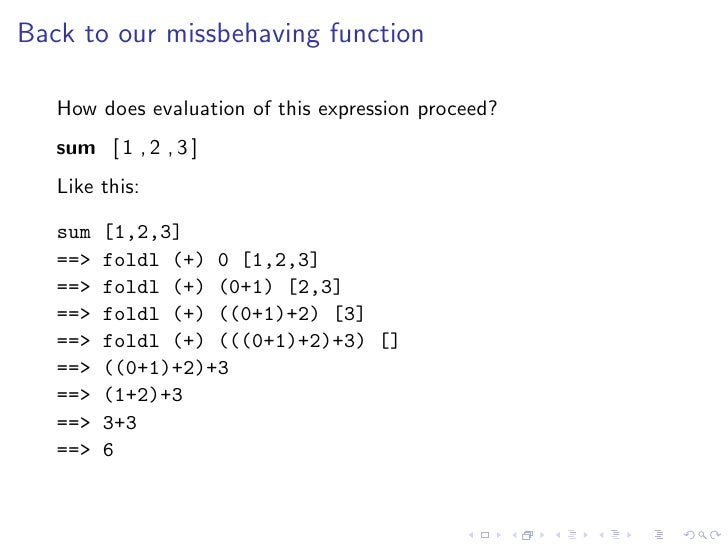 Back to our missbehaving function     How does evaluation of this expression proceed?    sum [ 1 , 2 , 3 ]    Like this:  ...