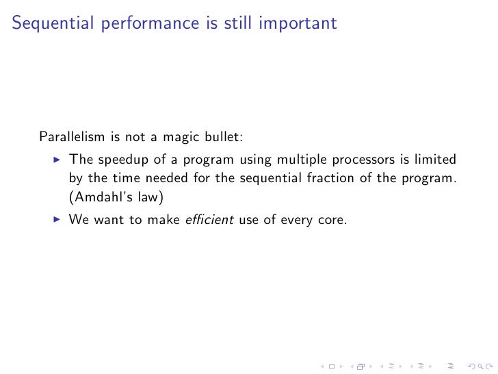 Sequential performance is still important        Parallelism is not a magic bullet:        The speedup of a program using ...