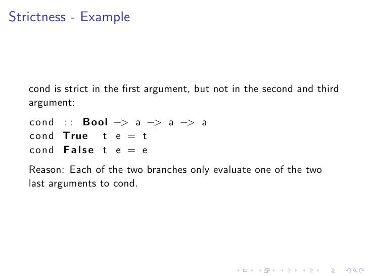 Strictness - Example       cond is strict in the first argument, but not in the second and third    argument:    cond : : B...