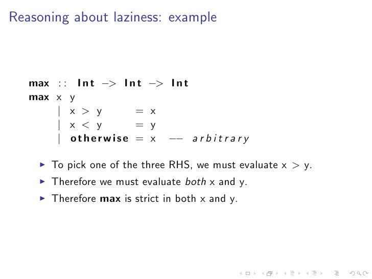 Reasoning about laziness: example       max : : I n t −> I n t   −> I n t    max x y        | x > y         =    x        ...