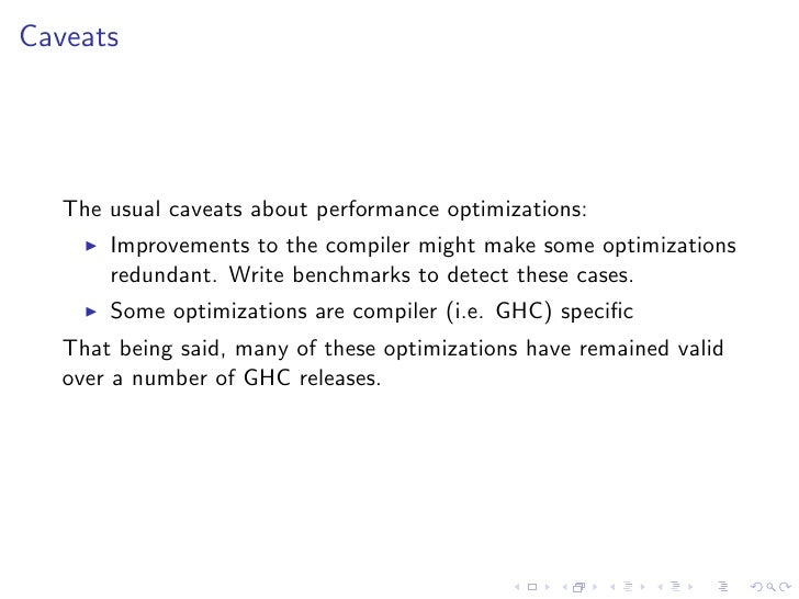 Caveats        The usual caveats about performance optimizations:        Improvements to the compiler might make some opti...