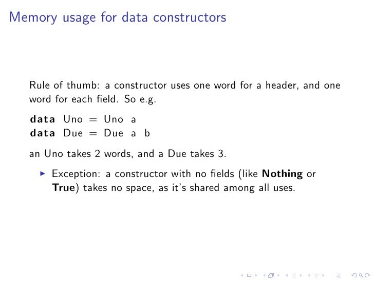 Memory usage for data constructors       Rule of thumb: a constructor uses one word for a header, and one    word for each...