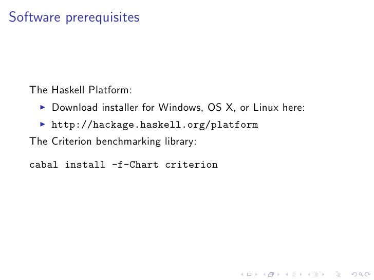 Software prerequisites       The Haskell Platform:        Download installer for Windows, OS X, or Linux here:        http...