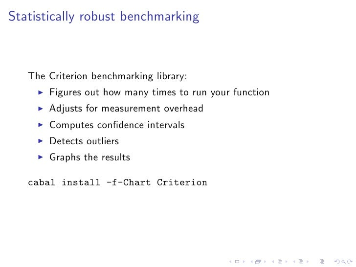 Statistically robust benchmarking       The Criterion benchmarking library:        Figures out how many times to run your ...