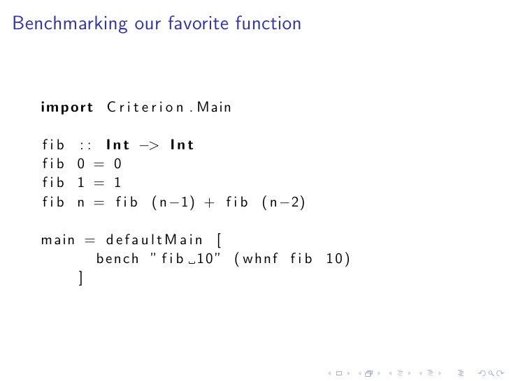 Benchmarking our favorite function       import C r i t e r i o n . Main     f i b : : I n t −> I n t    fib 0 = 0    fib ...
