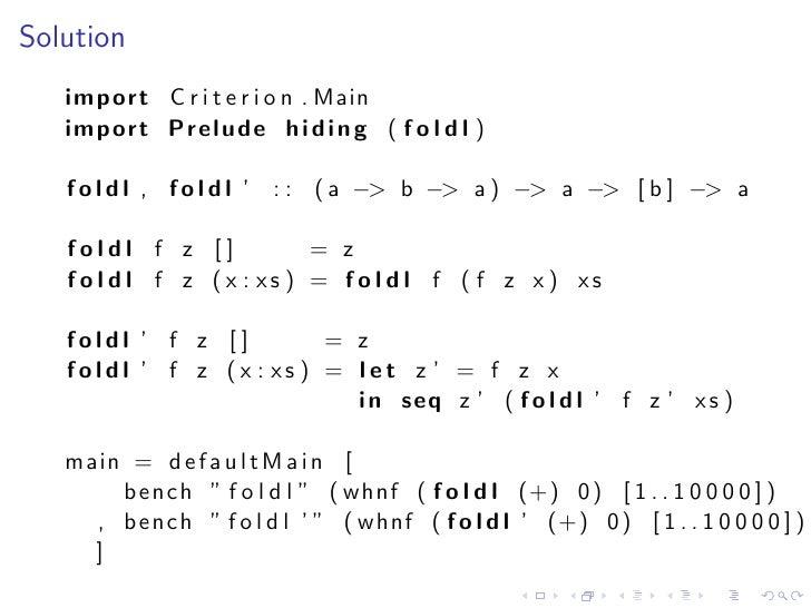 Solution    import C r i t e r i o n . Main    import Prelude h i d i n g ( f o l d l )     f o l d l , f o l d l ' : : ( ...