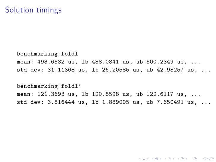 Solution timings        benchmarking foldl    mean: 493.6532 us, lb 488.0841 us, ub 500.2349 us, ...    std dev: 31.11368 ...
