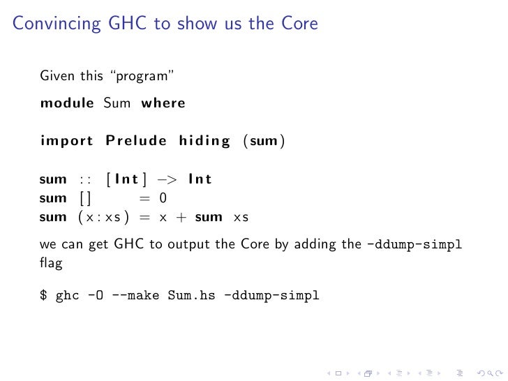 """Convincing GHC to show us the Core     Given this """"program""""    module Sum where     import Prelude h i d i n g (sum)     s..."""