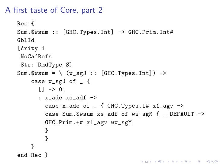 A first taste of Core, part 2    Rec {    Sum.$wsum :: [GHC.Types.Int] -> GHC.Prim.Int#    GblId    [Arity 1     NoCafRefs ...