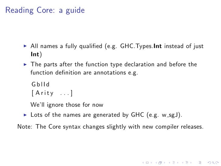 Reading Core: a guide           All names a fully qualified (e.g. GHC.Types.Int instead of just        Int)        The part...
