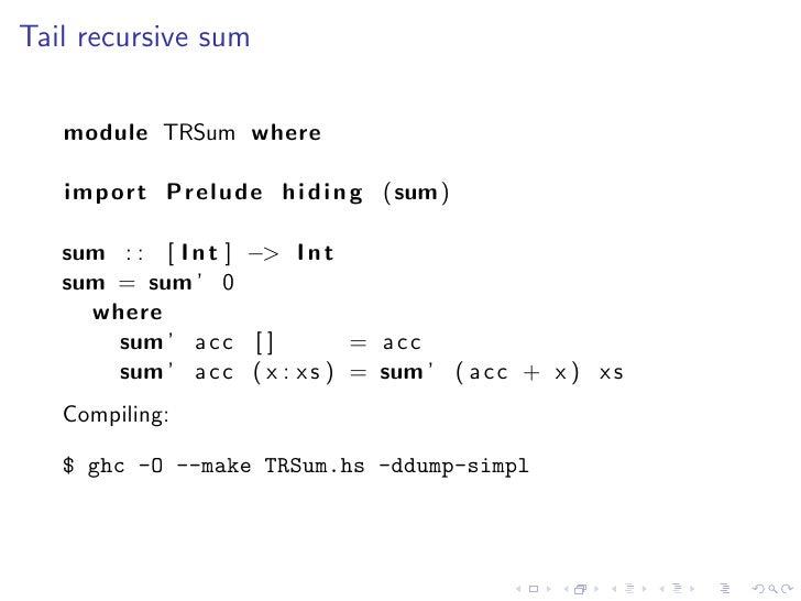 Tail recursive sum     module TRSum where     import Prelude h i d i n g (sum)     sum : : [ I n t ] −> I n t    sum = sum...