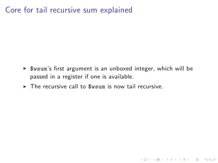 Core for tail recursive sum explained            $wsum's first argument is an unboxed integer, which will be        passed ...