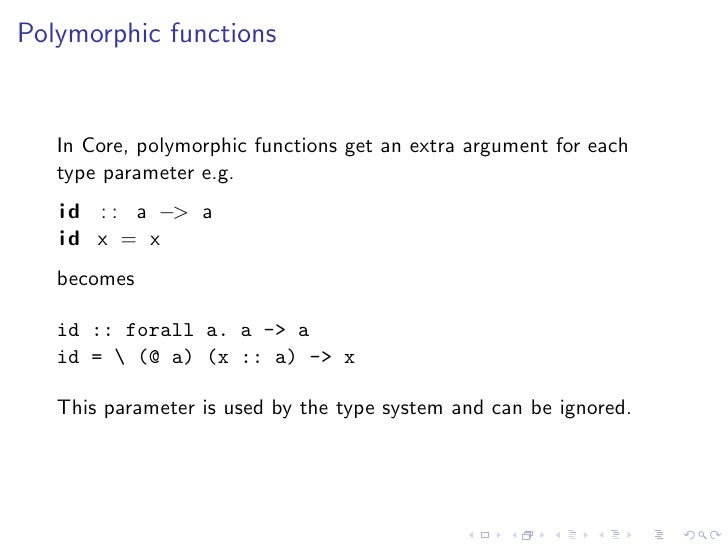 Polymorphic functions      In Core, polymorphic functions get an extra argument for each    type parameter e.g.    i d : :...