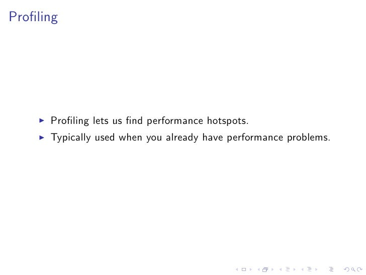 Profiling           Profiling lets us find performance hotspots.       Typically used when you already have performance probl...