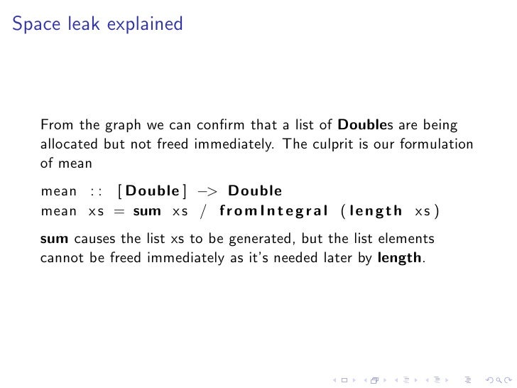 Space leak explained       From the graph we can confirm that a list of Doubles are being    allocated but not freed immedi...